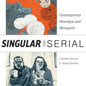 Singular & Serial: Contemporary Monotype and Monoprint